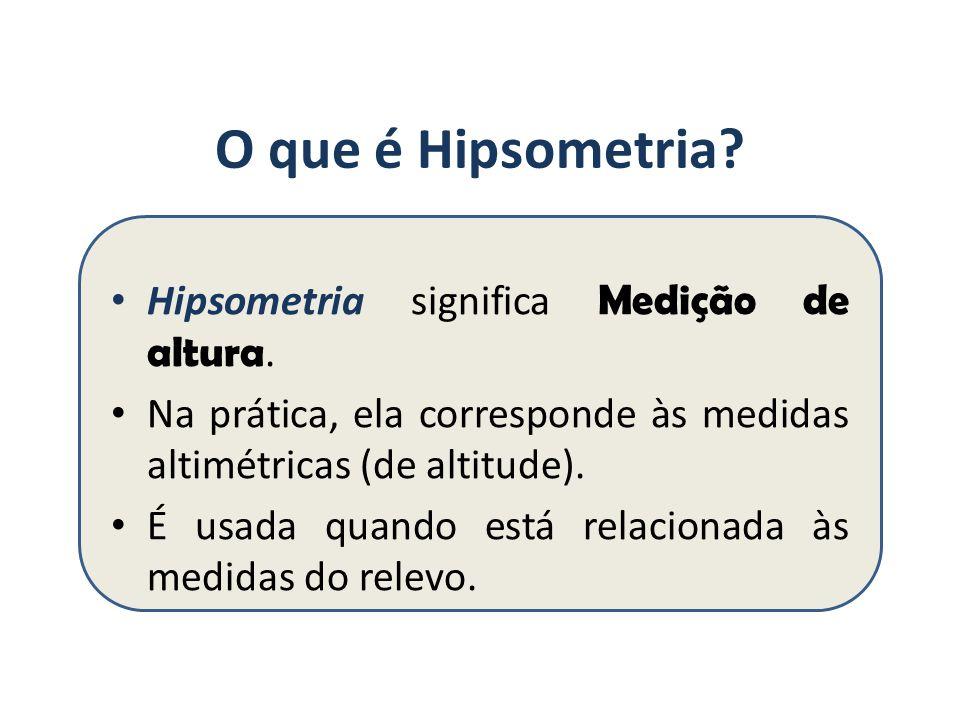O que é Hipsometria Hipsometria significa Medição de altura.