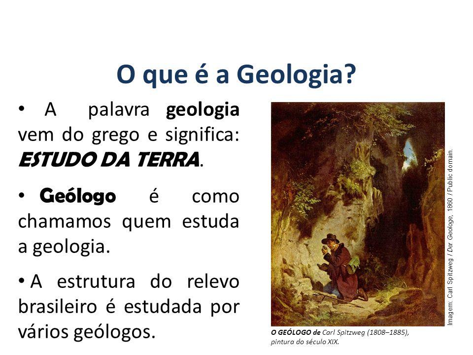 GEOGRAFIA, 7º Ano A estrutura geológica do Brasil e sua relação com a formação do relevo. O que é a Geologia