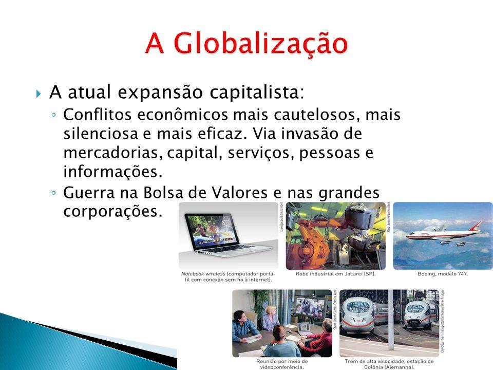 A Globalização A atual expansão capitalista: