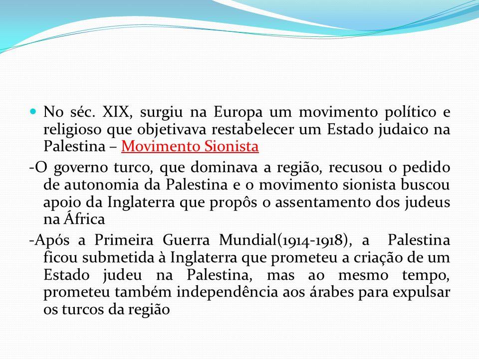 No séc. XIX, surgiu na Europa um movimento político e religioso que objetivava restabelecer um Estado judaico na Palestina – Movimento Sionista