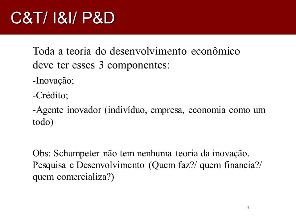 C&T/ I&I/ P&D Toda a teoria do desenvolvimento econômico deve ter esses 3 componentes: Inovação; Crédito;