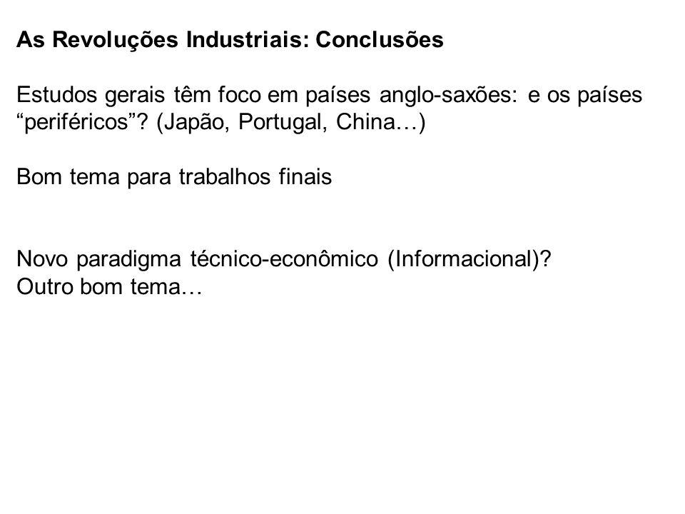 As Revoluções Industriais: Conclusões Estudos gerais têm foco em países anglo-saxões: e os países periféricos .