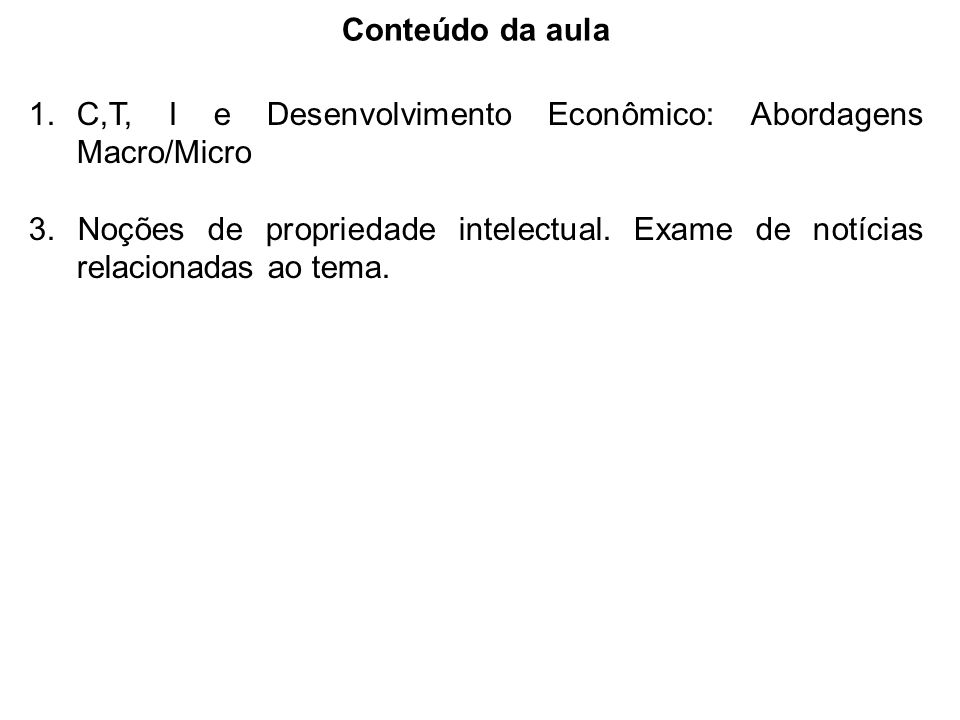 Conteúdo da aula C,T, I e Desenvolvimento Econômico: Abordagens Macro/Micro.