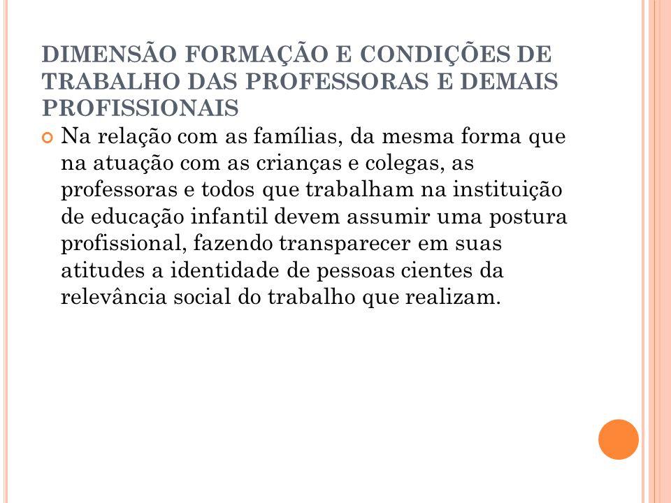 DIMENSÃO FORMAÇÃO E CONDIÇÕES DE TRABALHO DAS PROFESSORAS E DEMAIS PROFISSIONAIS