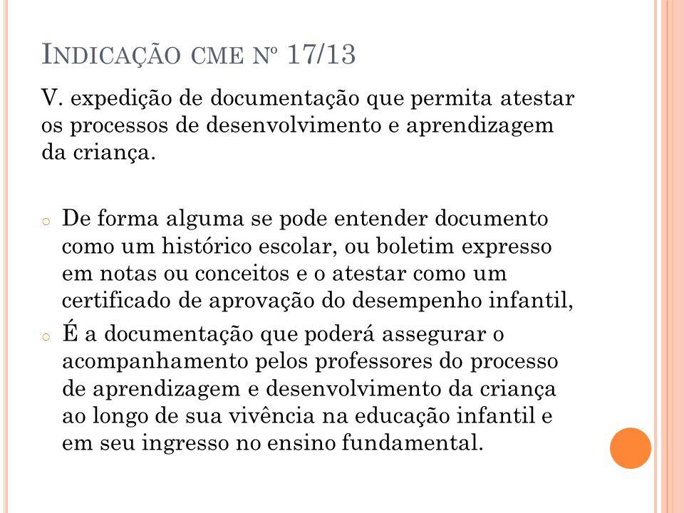Indicação cme nº 17/13 V. expedição de documentação que permita atestar os processos de desenvolvimento e aprendizagem da criança.