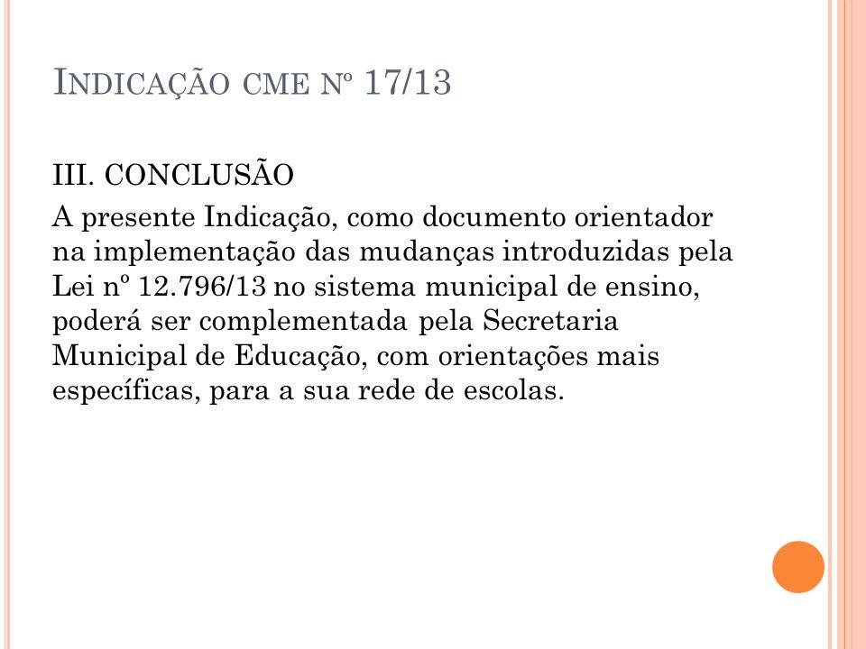 Indicação cme nº 17/13 III. CONCLUSÃO