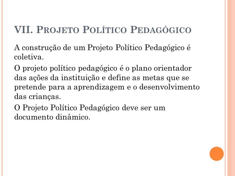 VII. Projeto Político Pedagógico
