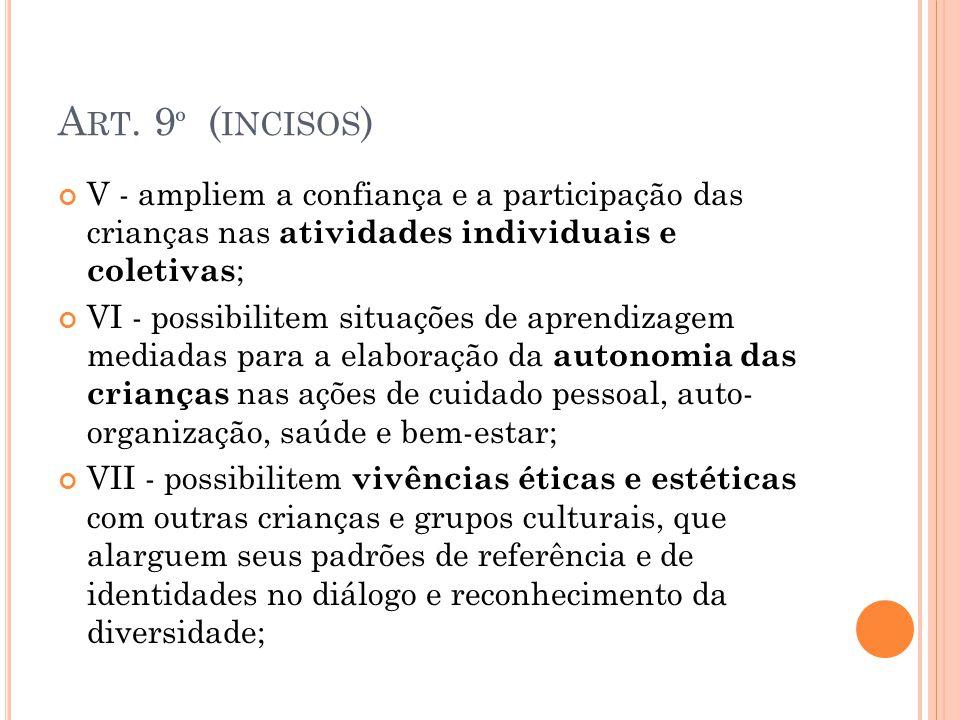 Art. 9º (incisos) V - ampliem a confiança e a participação das crianças nas atividades individuais e coletivas;