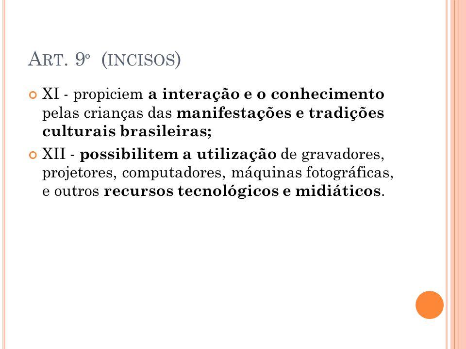 Art. 9º (incisos) XI - propiciem a interação e o conhecimento pelas crianças das manifestações e tradições culturais brasileiras;