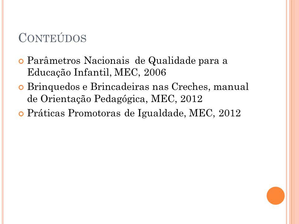 Conteúdos Parâmetros Nacionais de Qualidade para a Educação Infantil, MEC, 2006.