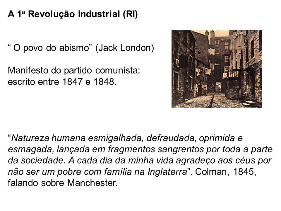 A 1a Revolução Industrial (RI) O povo do abismo (Jack London) Manifesto do partido comunista: escrito entre 1847 e 1848.