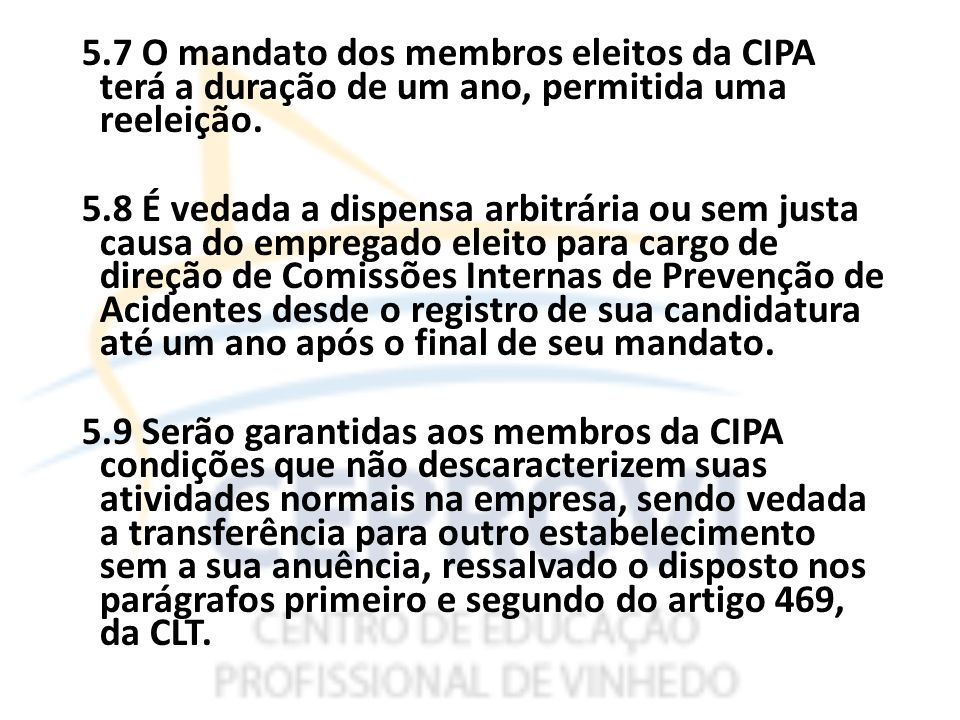 5.7 O mandato dos membros eleitos da CIPA terá a duração de um ano, permitida uma reeleição.
