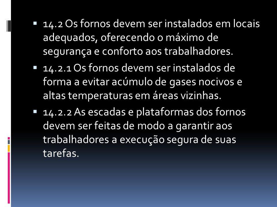 14.2 Os fornos devem ser instalados em locais adequados, oferecendo o máximo de segurança e conforto aos trabalhadores.