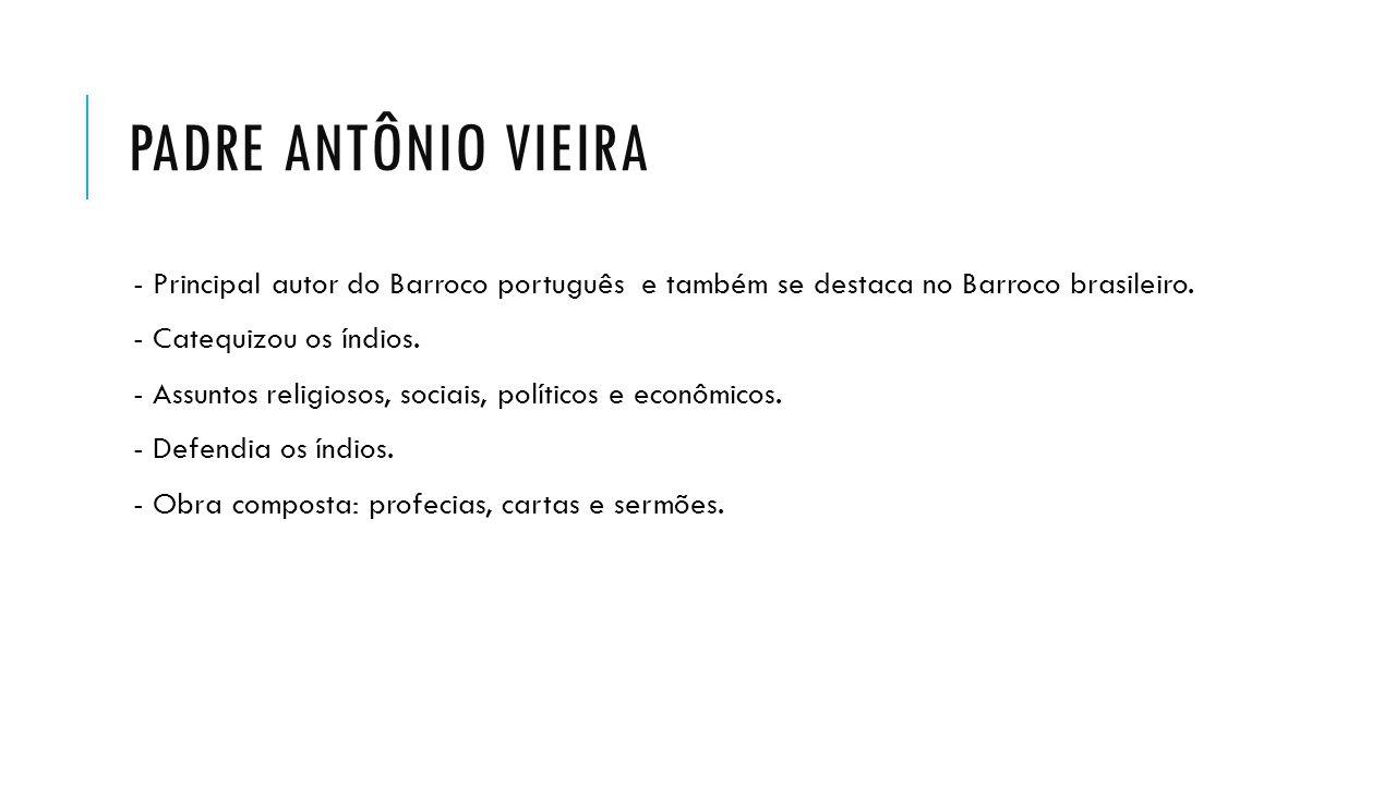 Padre Antônio vieira - Principal autor do Barroco português e também se destaca no Barroco brasileiro.