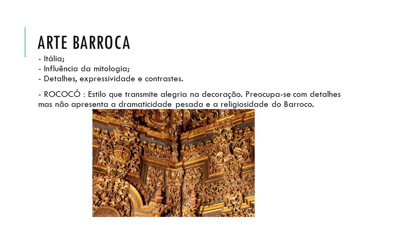 Arte barroca - Itália; - Influência da mitologia; - Detalhes, expressividade e contrastes.