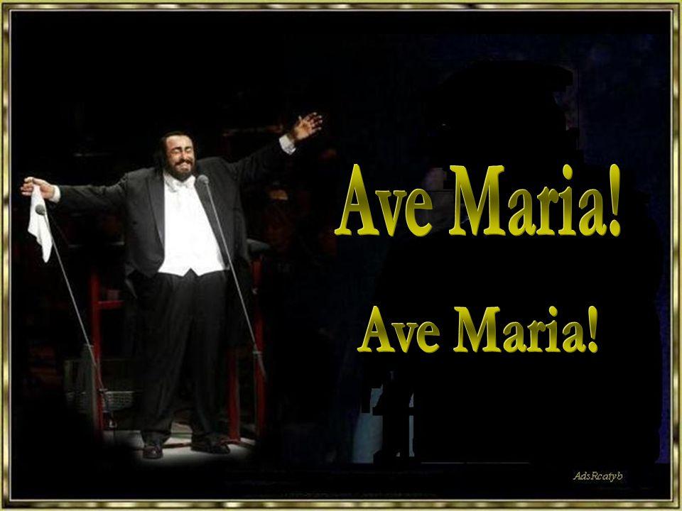 Ave Maria! Ave Maria!