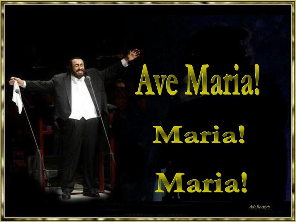 Ave Maria! Maria! Maria!