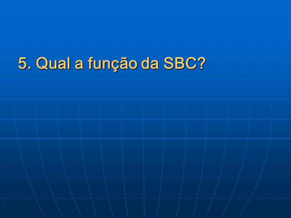 5. Qual a função da SBC