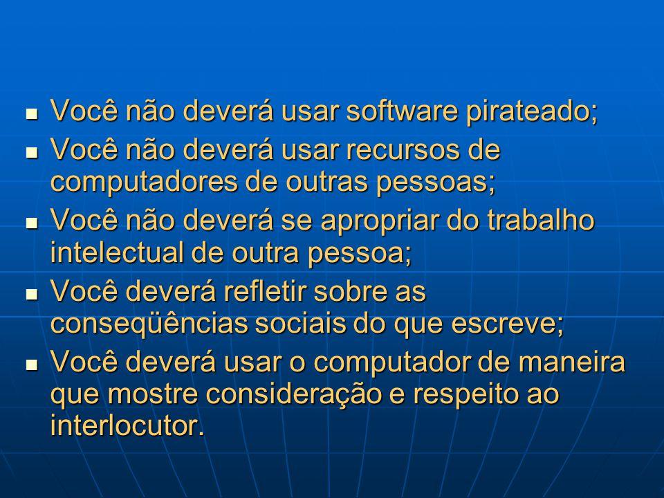 Você não deverá usar software pirateado;