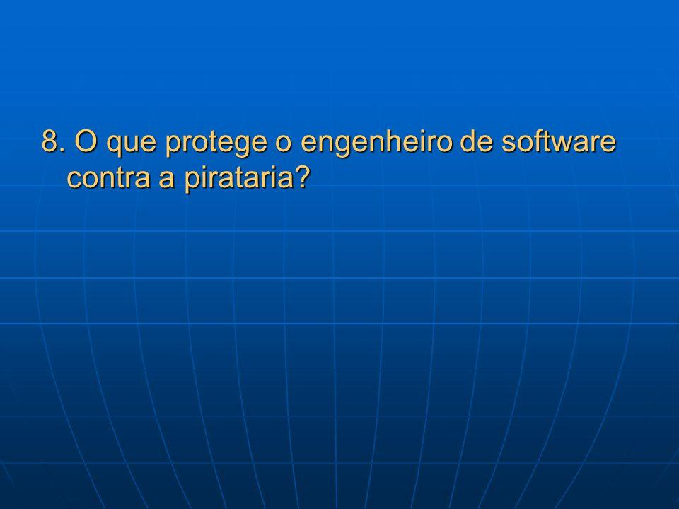 8. O que protege o engenheiro de software contra a pirataria