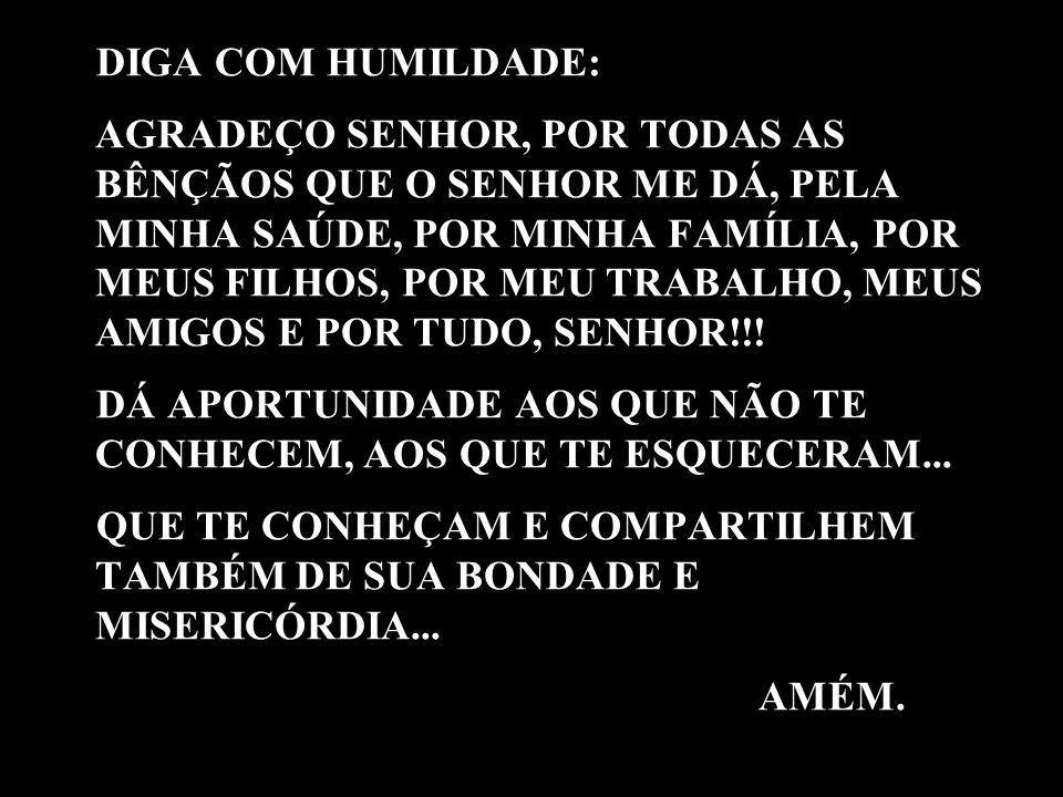 DIGA COM HUMILDADE: