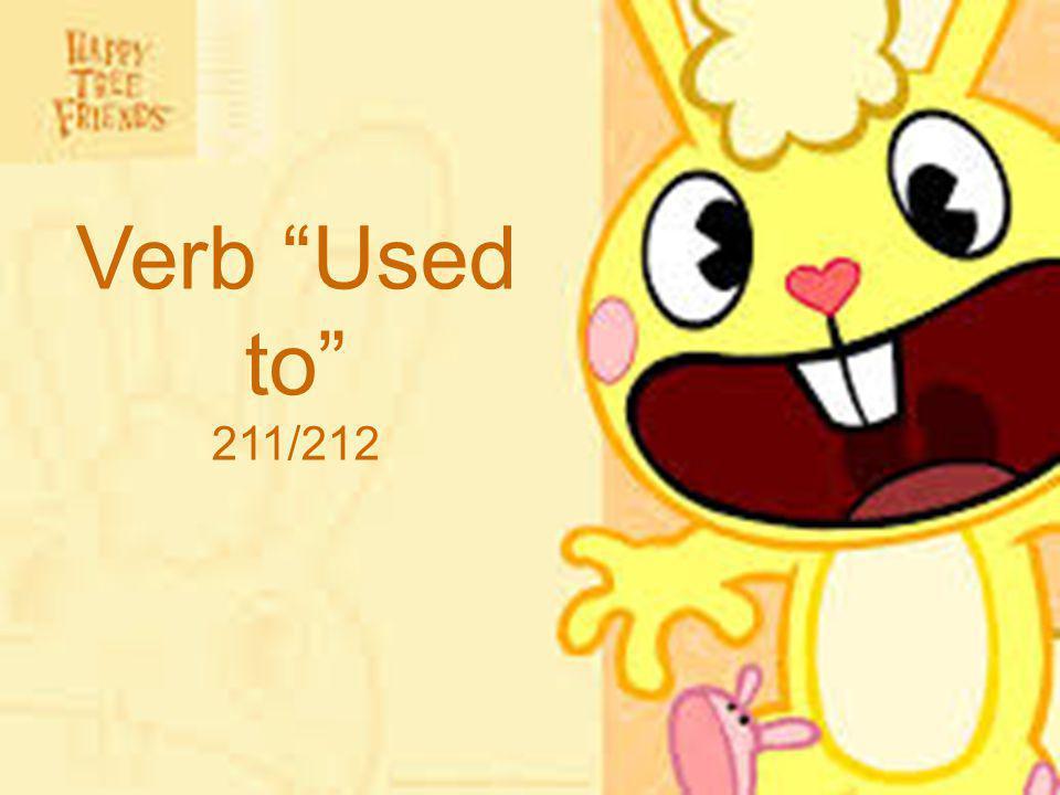 Verb Used to 211/212 Teacher Márcia Elisa