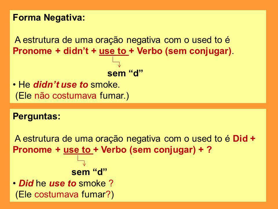 Forma Negativa: A estrutura de uma oração negativa com o used to é Pronome + didn't + use to + Verbo (sem conjugar).