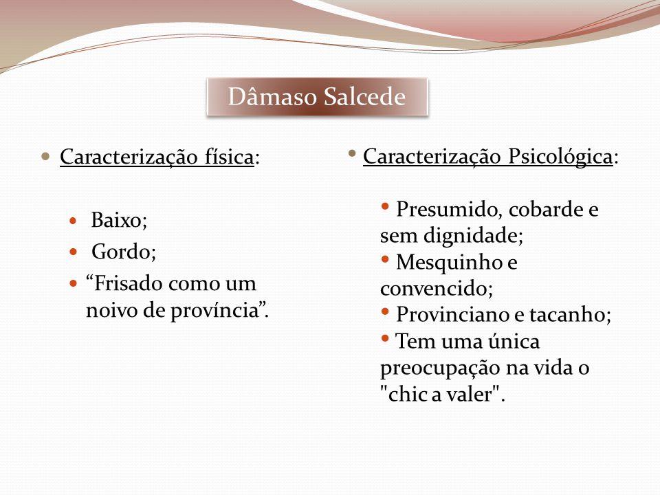 Dâmaso Salcede Caracterização física: Caracterização Psicológica: