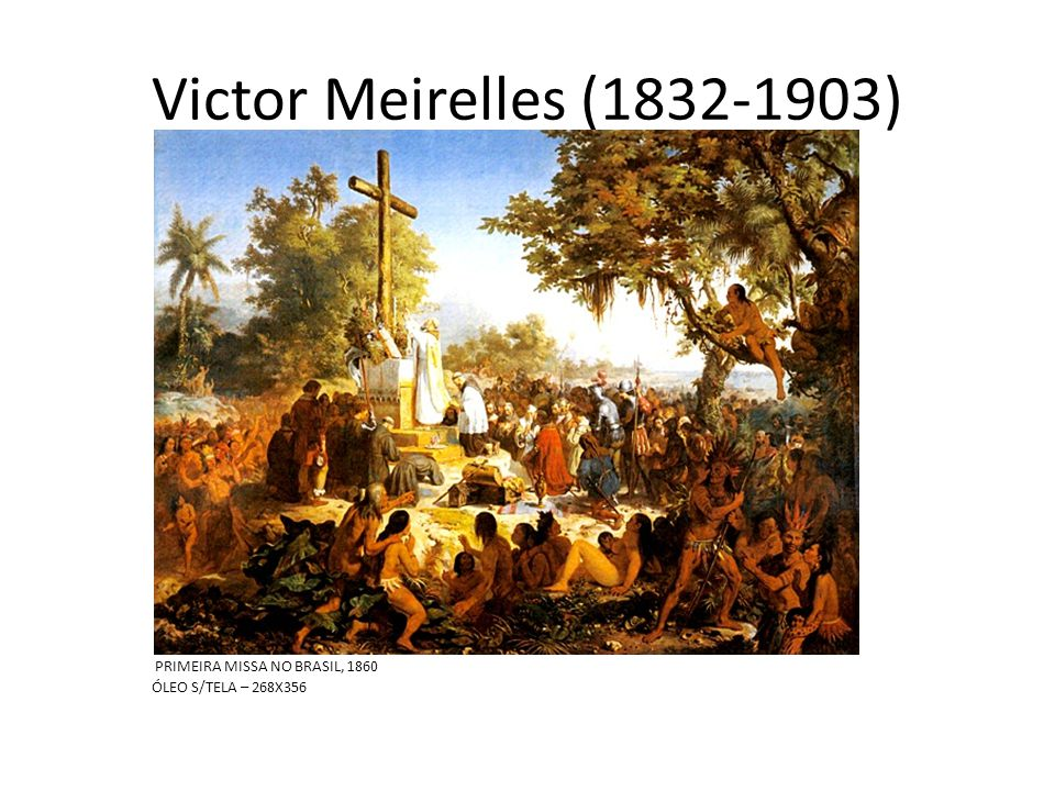 Victor Meirelles (1832-1903) PRIMEIRA MISSA NO BRASIL, 1860 ÓLEO S/TELA – 268X356