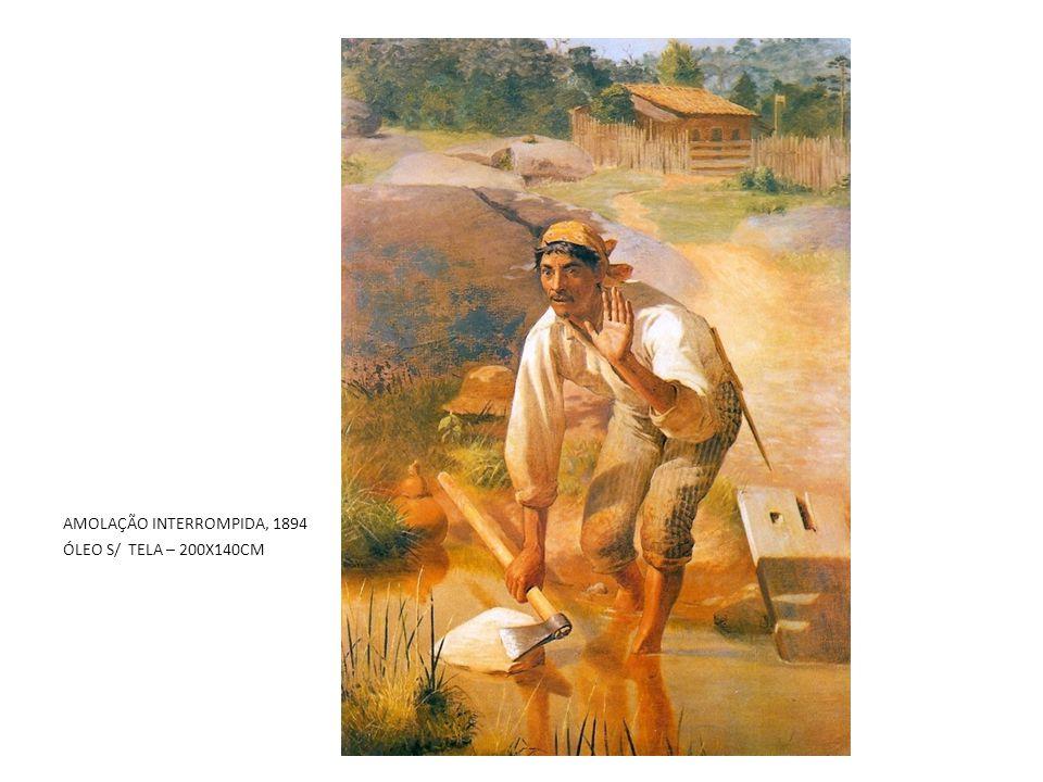 AMOLAÇÃO INTERROMPIDA, 1894 ÓLEO S/ TELA – 200X140CM