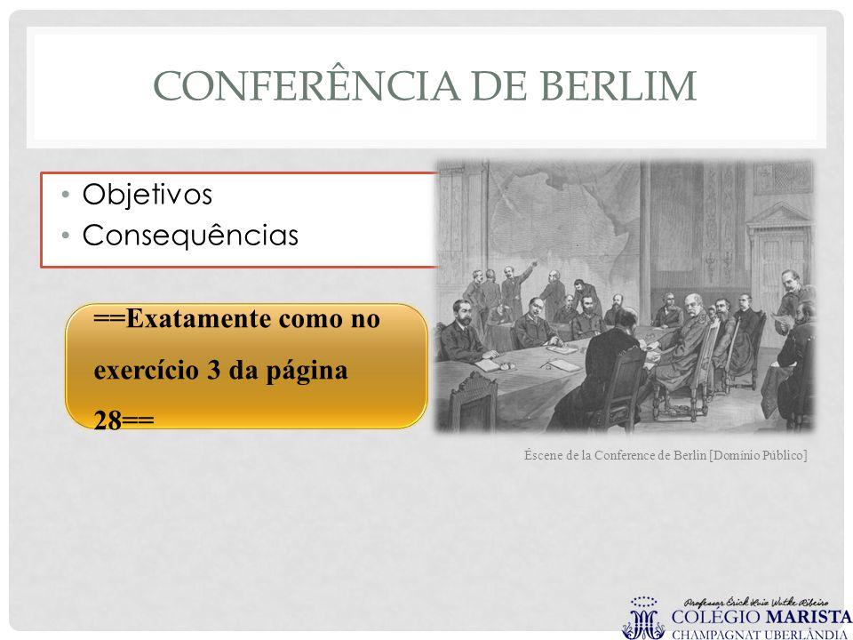 CONFERÊNCIA DE BERLIM Objetivos Consequências