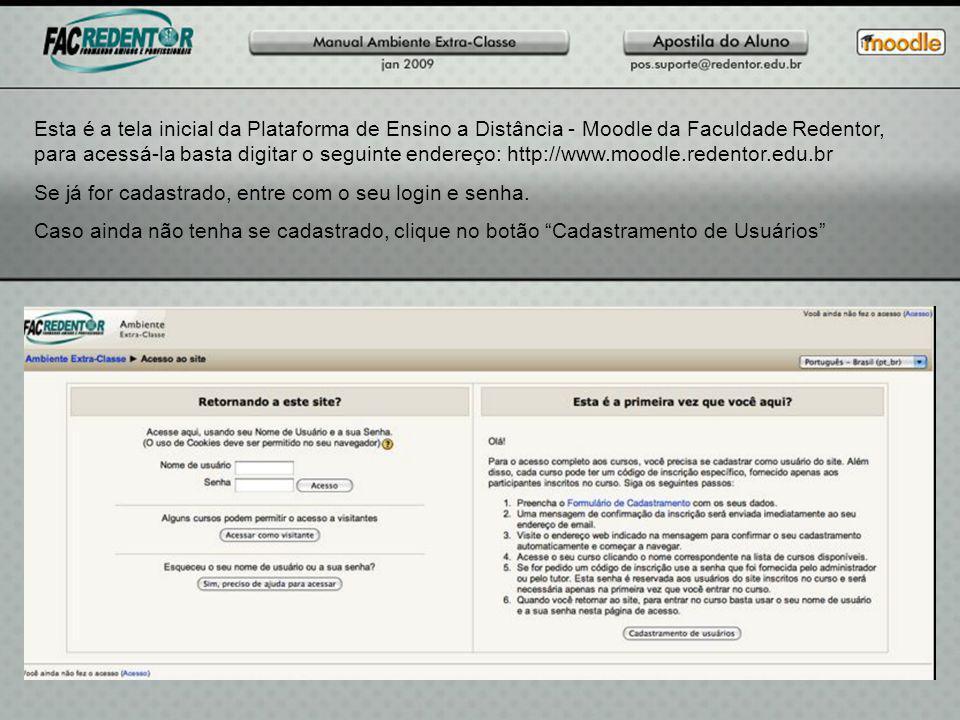 Esta é a tela inicial da Plataforma de Ensino a Distância - Moodle da Faculdade Redentor, para acessá-la basta digitar o seguinte endereço: http://www.moodle.redentor.edu.br