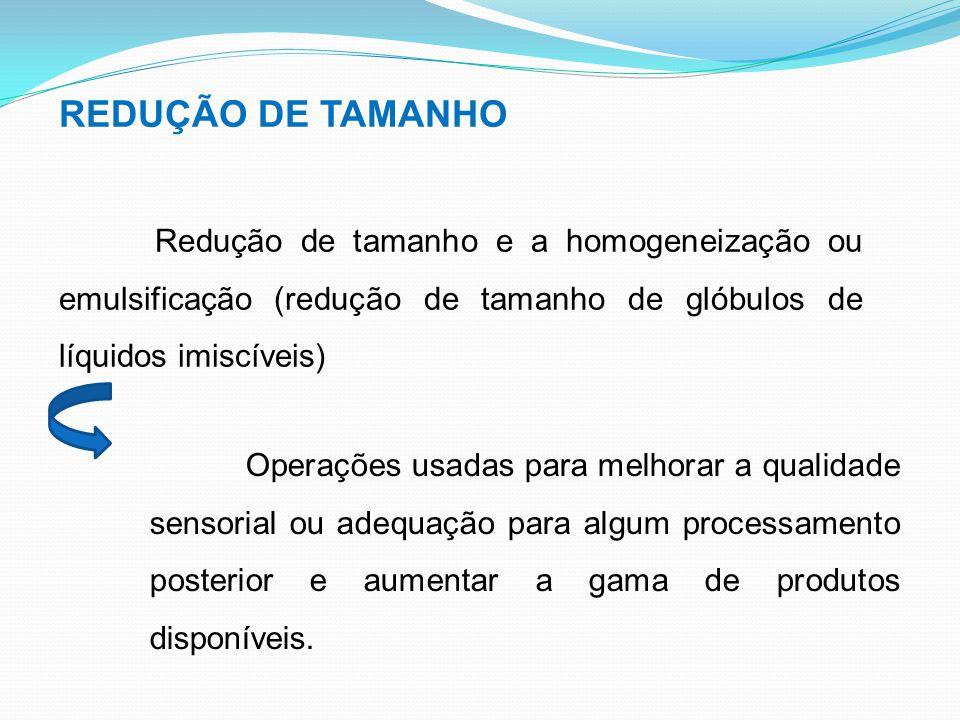 REDUÇÃO DE TAMANHO Redução de tamanho e a homogeneização ou emulsificação (redução de tamanho de glóbulos de líquidos imiscíveis)