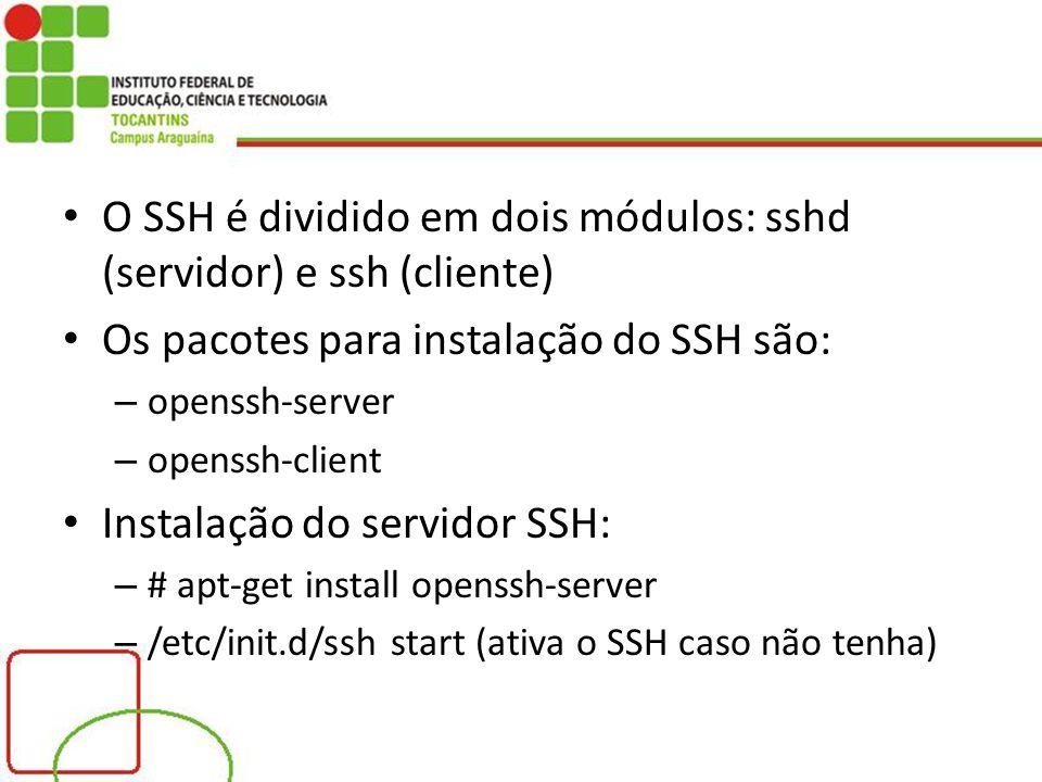 O SSH é dividido em dois módulos: sshd (servidor) e ssh (cliente)