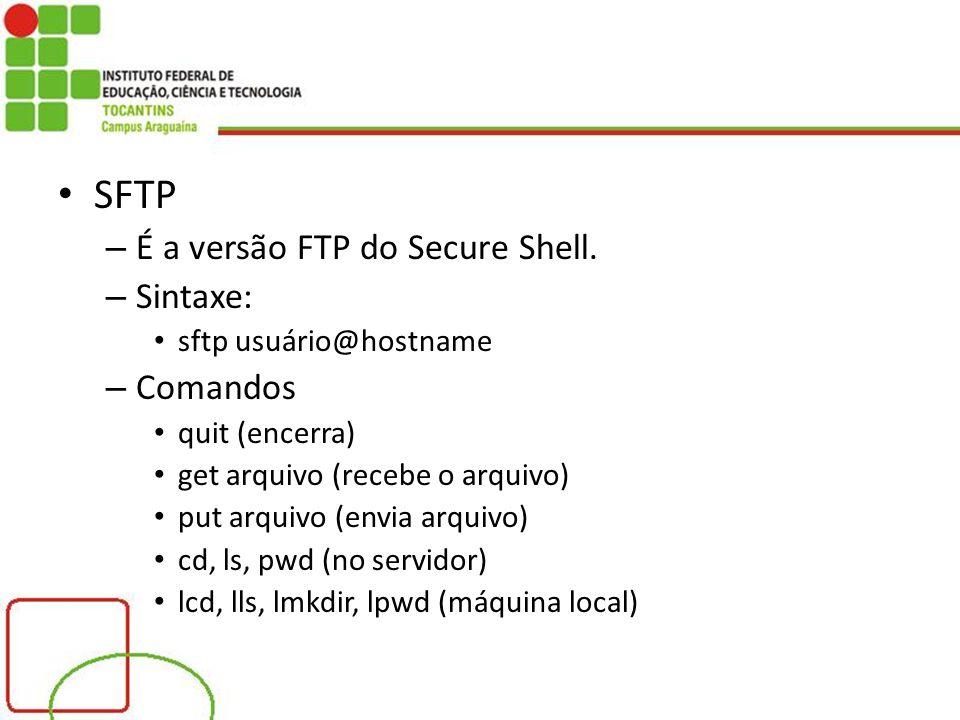 SFTP É a versão FTP do Secure Shell. Sintaxe: Comandos