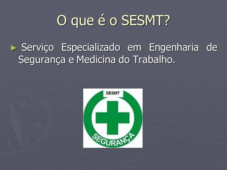 O que é o SESMT Serviço Especializado em Engenharia de Segurança e Medicina do Trabalho.