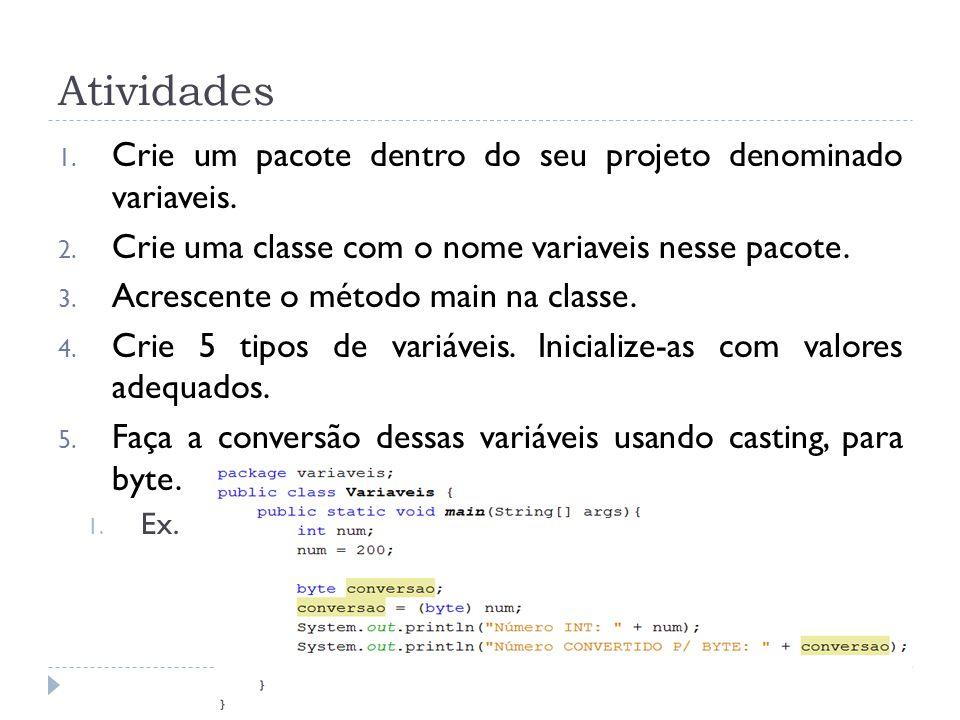 Atividades Crie um pacote dentro do seu projeto denominado variaveis.