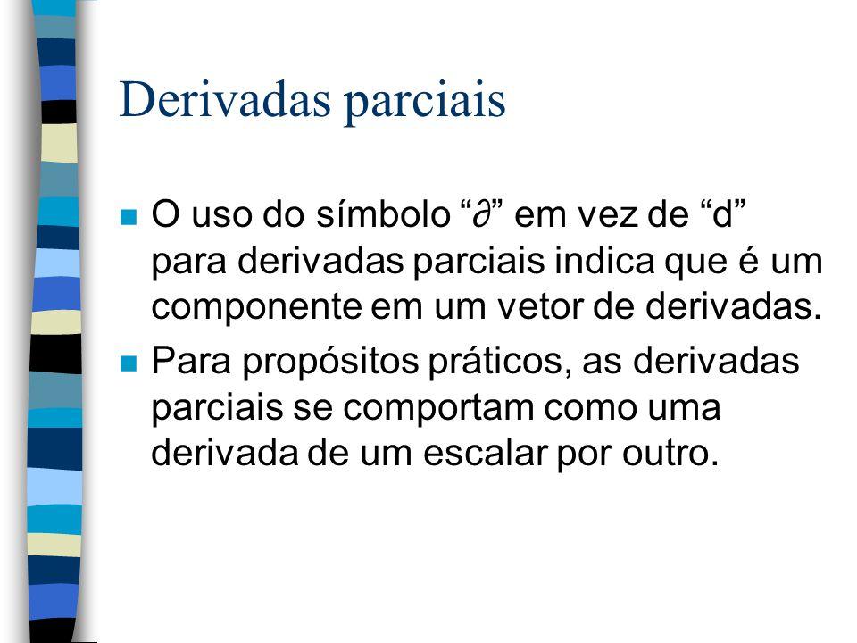 Derivadas parciais O uso do símbolo ∂ em vez de d para derivadas parciais indica que é um componente em um vetor de derivadas.