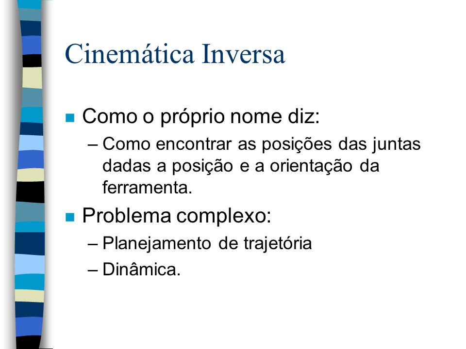 Cinemática Inversa Como o próprio nome diz: Problema complexo: