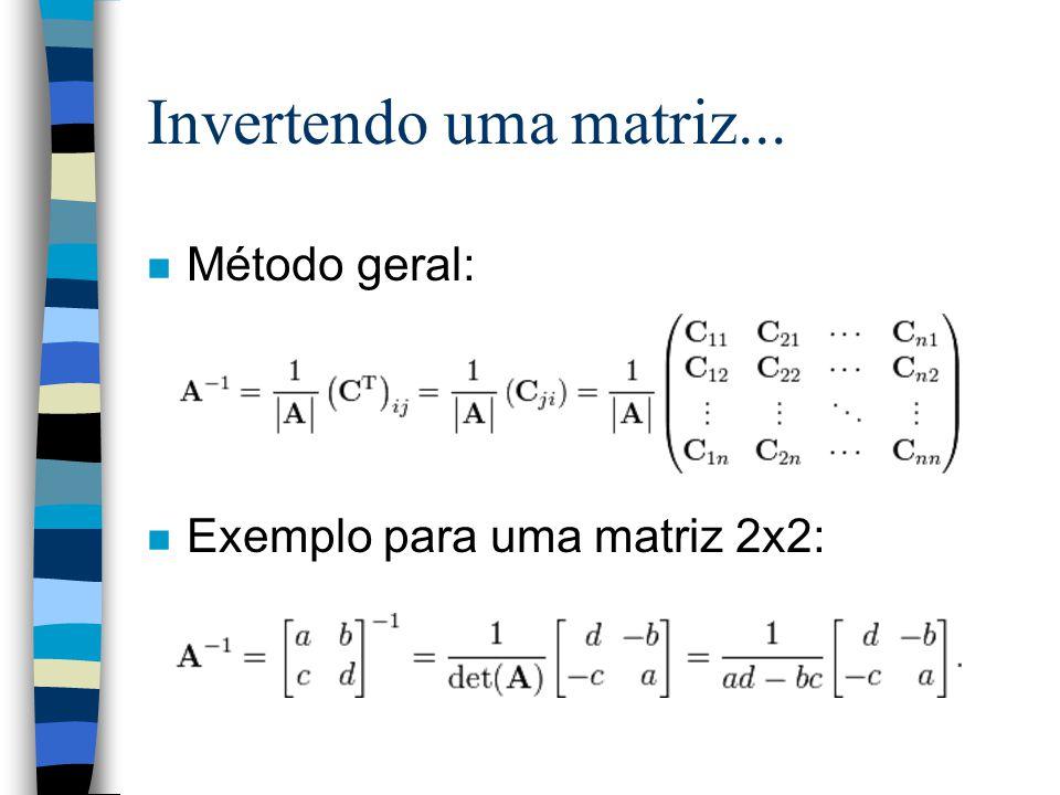 Invertendo uma matriz... Método geral: Exemplo para uma matriz 2x2: