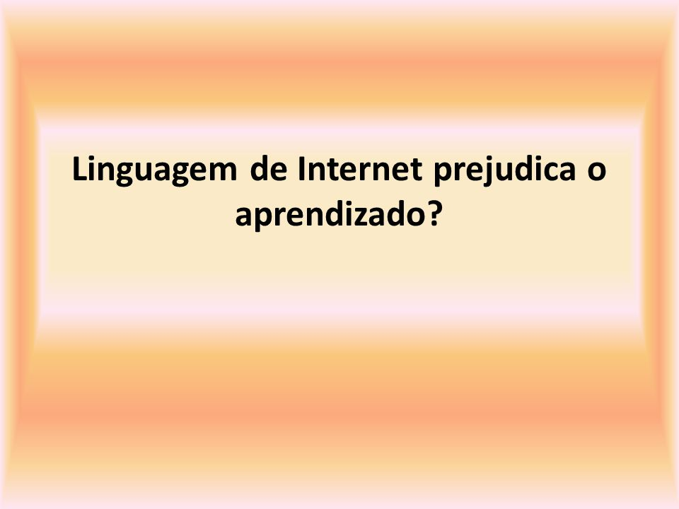 Linguagem de Internet prejudica o aprendizado