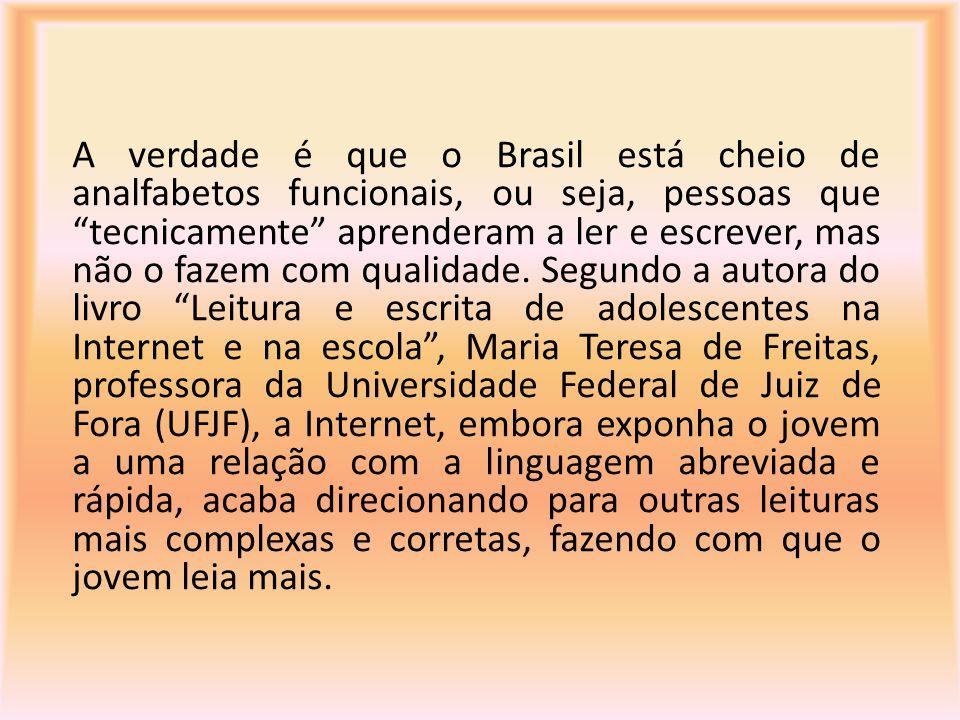 A verdade é que o Brasil está cheio de analfabetos funcionais, ou seja, pessoas que tecnicamente aprenderam a ler e escrever, mas não o fazem com qualidade.