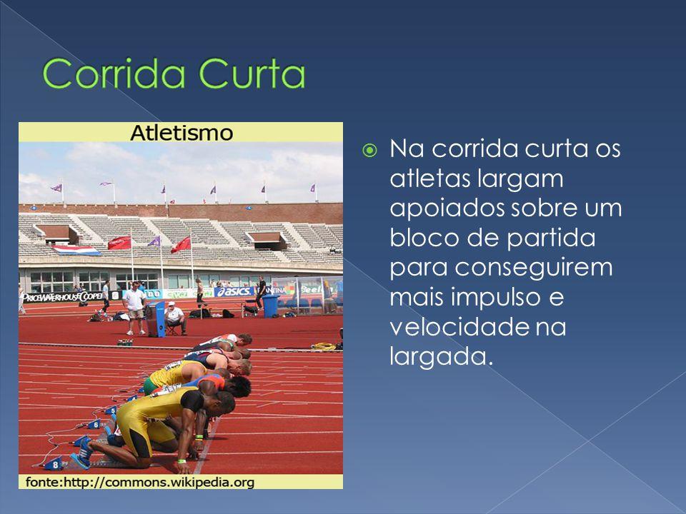 Corrida Curta Na corrida curta os atletas largam apoiados sobre um bloco de partida para conseguirem mais impulso e velocidade na largada.