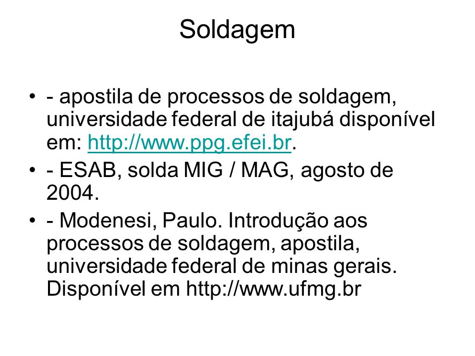 Soldagem - apostila de processos de soldagem, universidade federal de itajubá disponível em: http://www.ppg.efei.br.