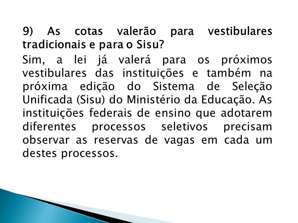 9) As cotas valerão para vestibulares tradicionais e para o Sisu