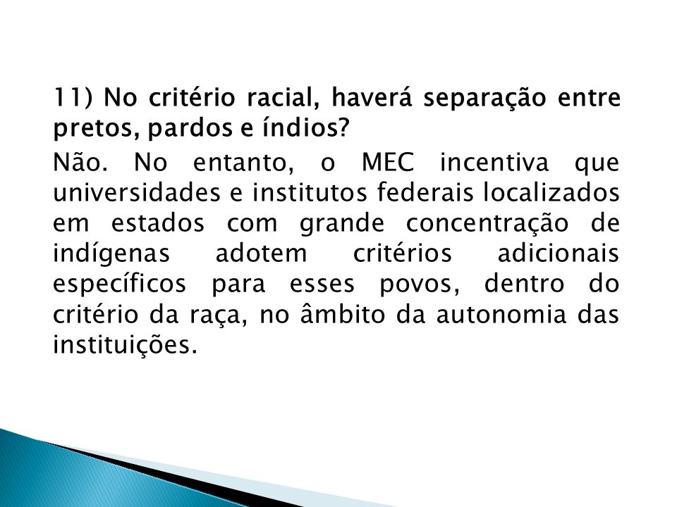 11) No critério racial, haverá separação entre pretos, pardos e índios