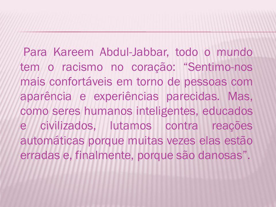 Para Kareem Abdul-Jabbar, todo o mundo tem o racismo no coração: Sentimo-nos mais confortáveis em torno de pessoas com aparência e experiências parecidas.