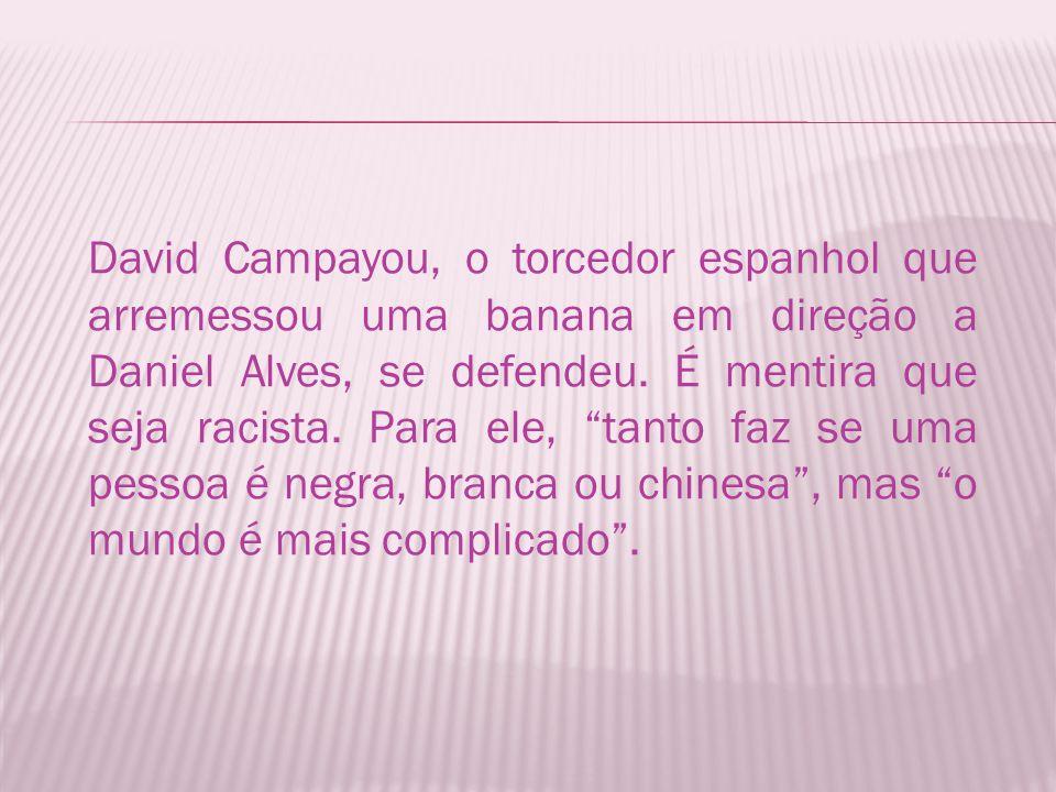 David Campayou, o torcedor espanhol que arremessou uma banana em direção a Daniel Alves, se defendeu.