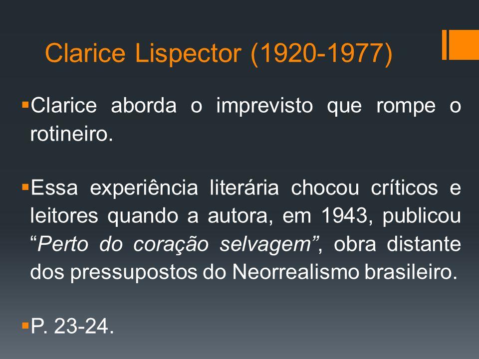 Clarice Lispector (1920-1977) Clarice aborda o imprevisto que rompe o rotineiro.