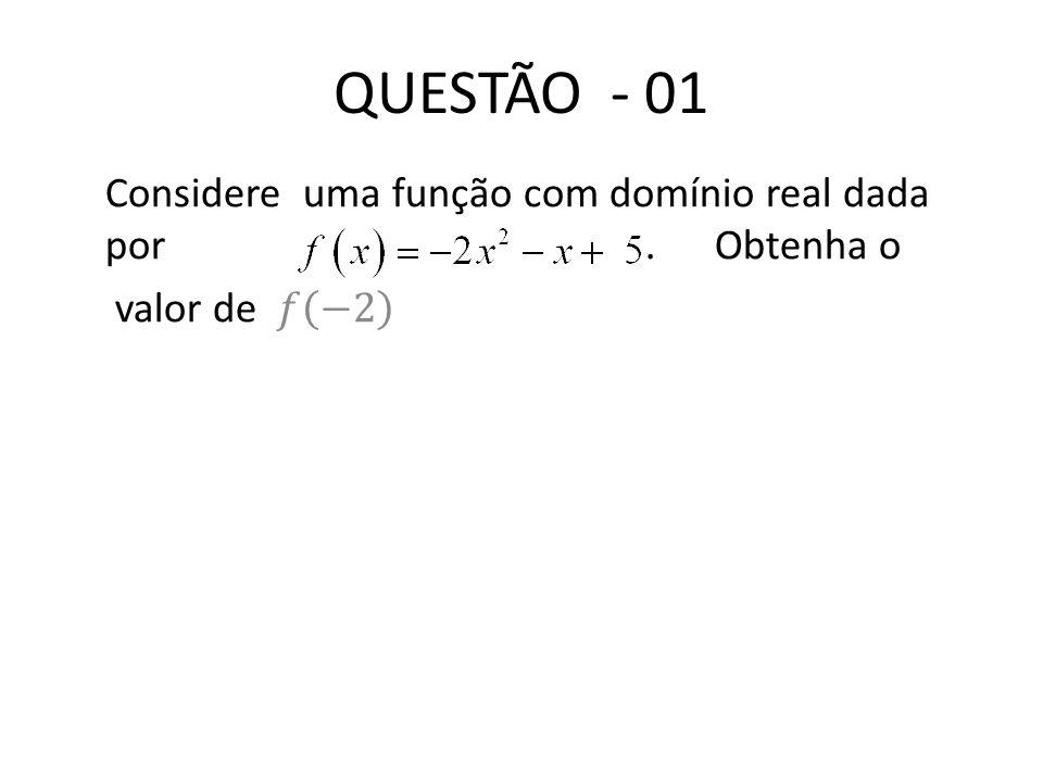 QUESTÃO - 01 Considere uma função com domínio real dada por . Obtenha o.